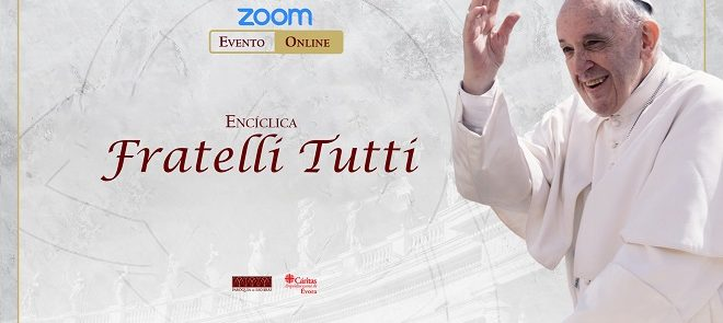 """28 de novembro, 20h30, plataforma ZOOM: II Sessão de Apresentação da Encíclica """"Fratelli Tutti"""""""
