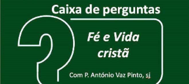 14 de Abril, 21h30, online: Caixa de Perguntas – Fé e Vida cristã com o P. António Vaz Pinto, sj