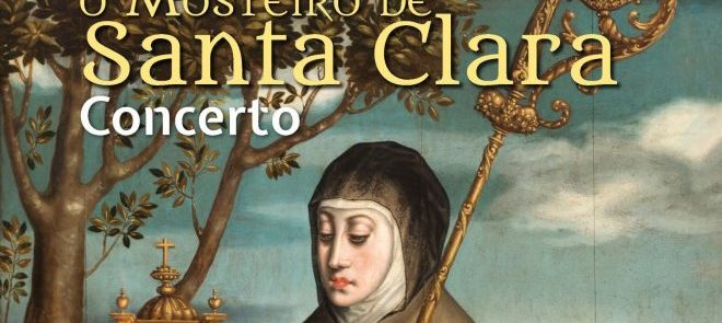 "18 de julho, às 18h, na Igreja de S. Francisco: Concerto ""Requiem para Santa Clara"""